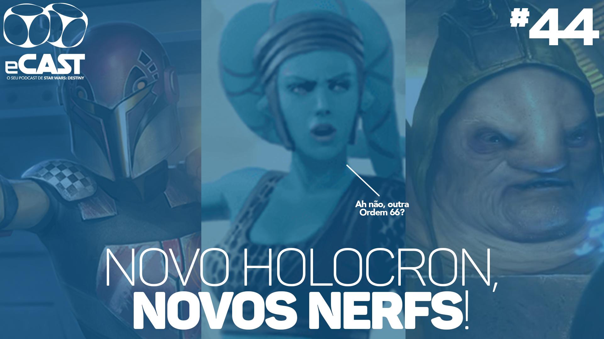 eCast 44 – Novo Holocron, novos nerfs!