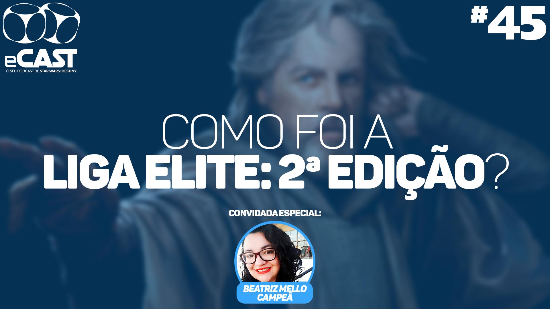 eCast 45 – Como foi a Liga Elite: 2ª Edição?