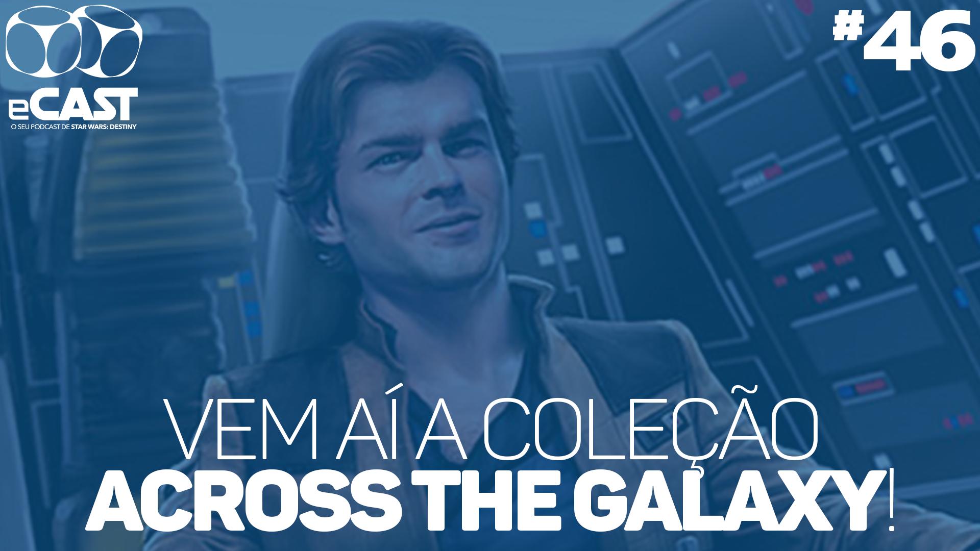 eCast 46 – Vem aí a coleção Across the Galaxy!