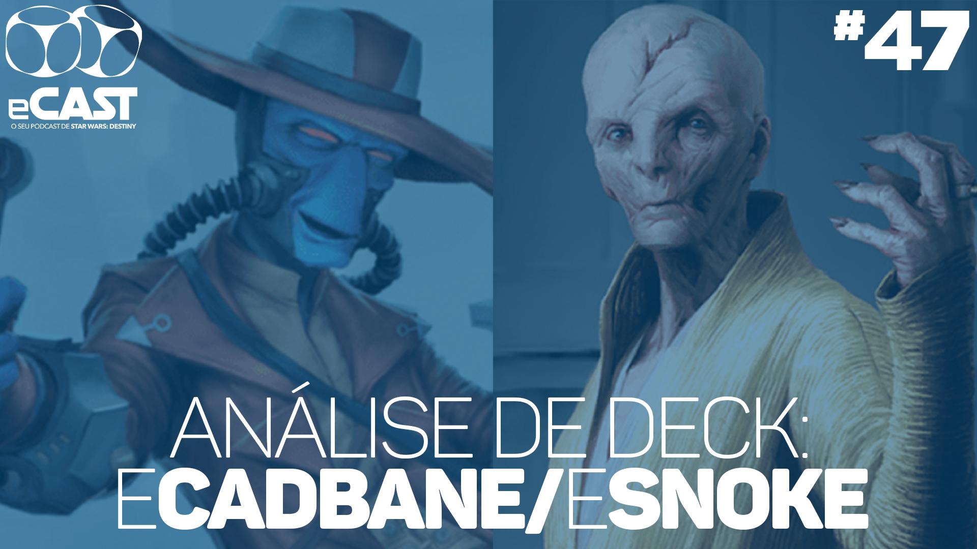 eCast 47 – Análise de deck: eCadBane/eSnoke