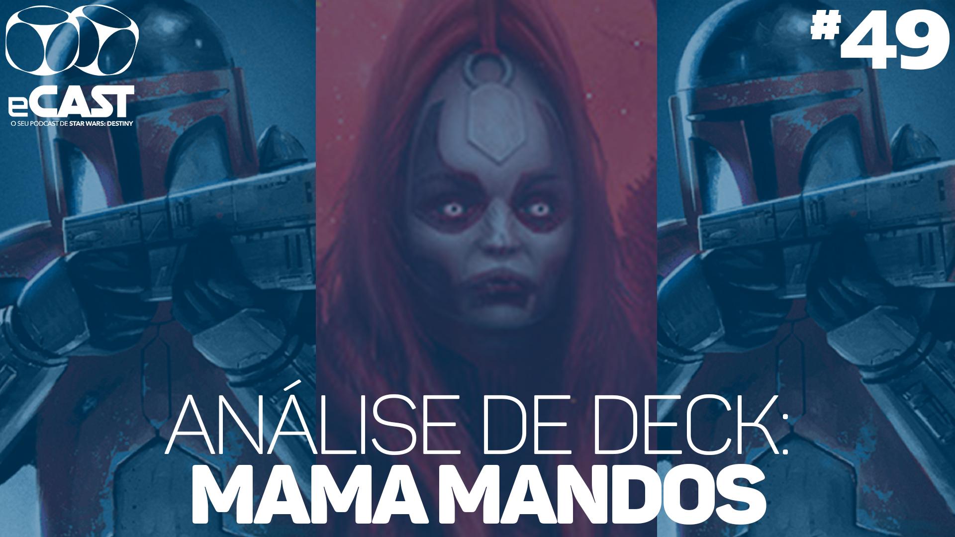 eCast 49 – Análise de deck: Mama Mandos