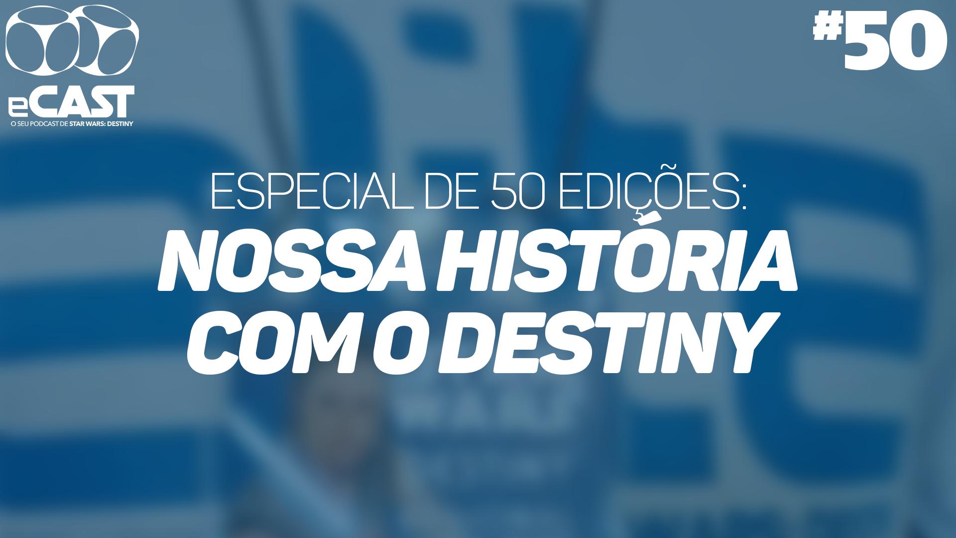 eCast 50 – Especial: Nossa história com o Destiny
