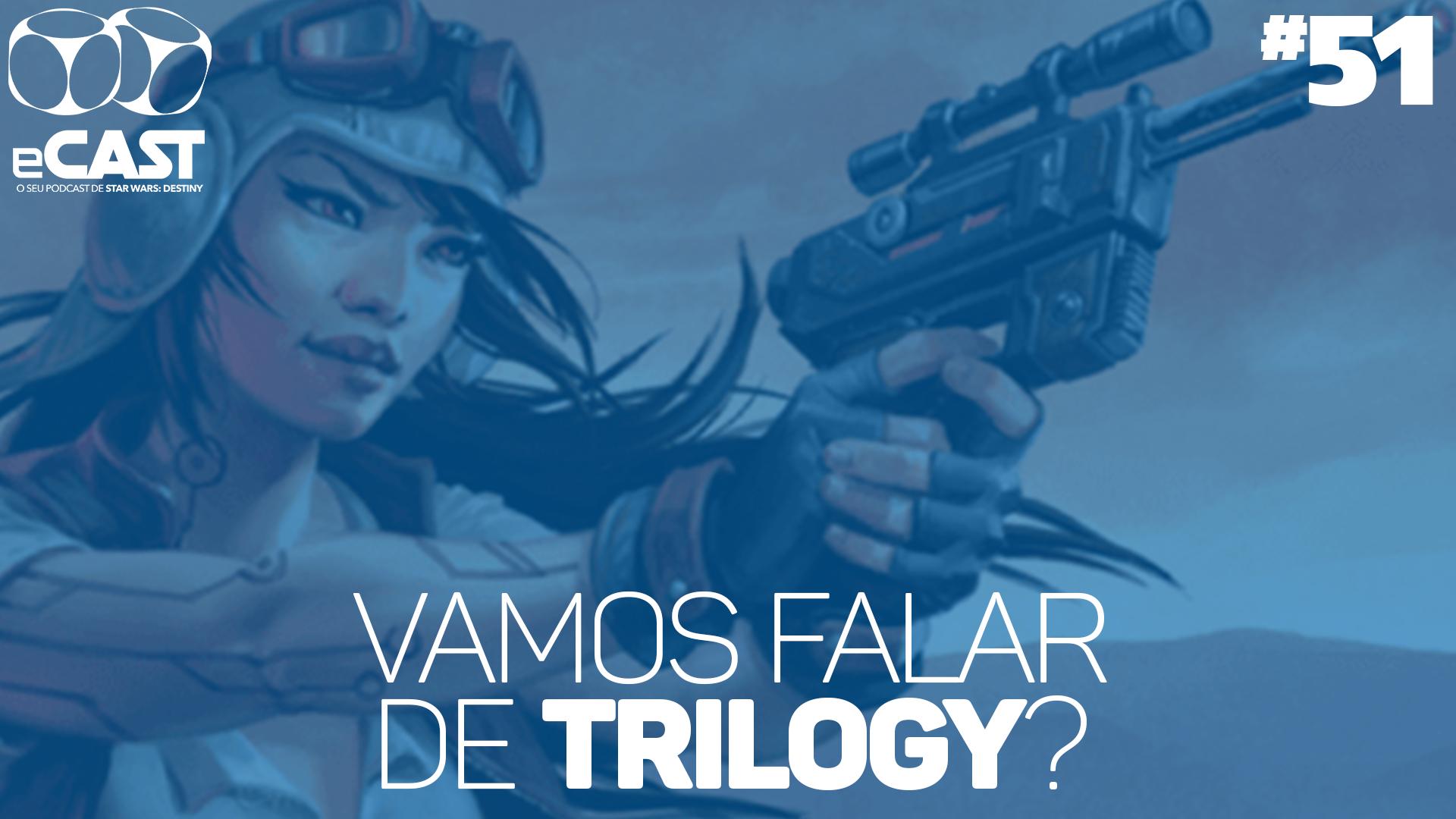 eCast 51 – Vamos falar de Trilogy?
