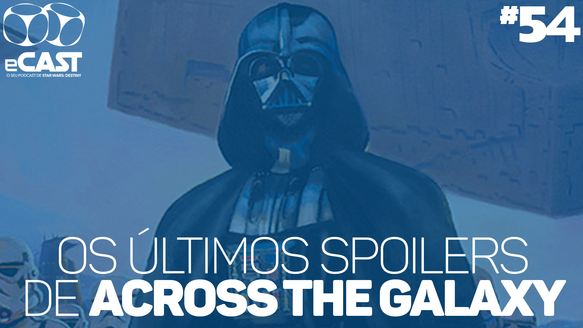 eCast 54 – Os últimos spoilers de Across the Galaxy