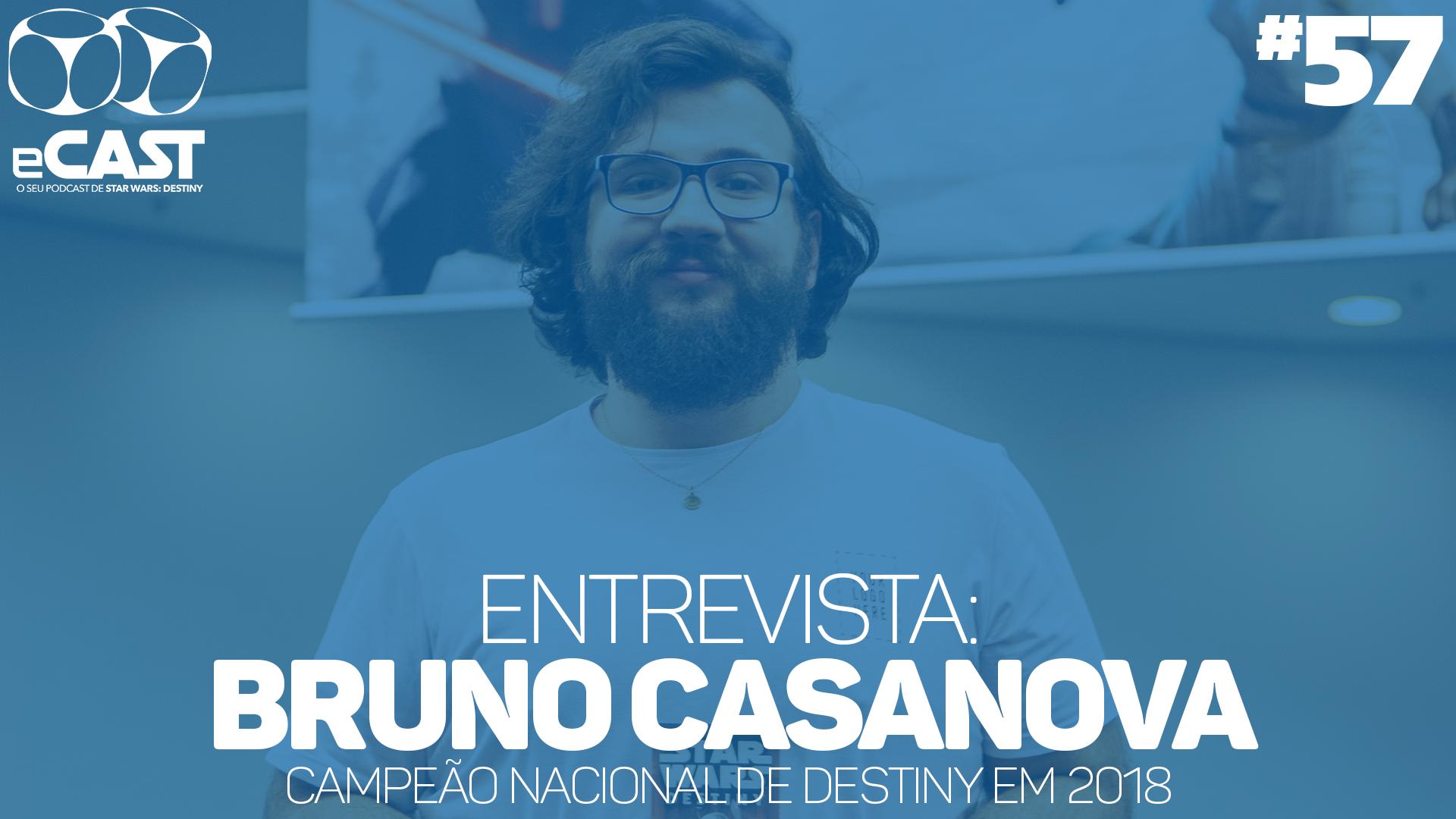 eCast 57 – Entrevista: Bruno Casanova, campeão nacional de Destiny em 2018
