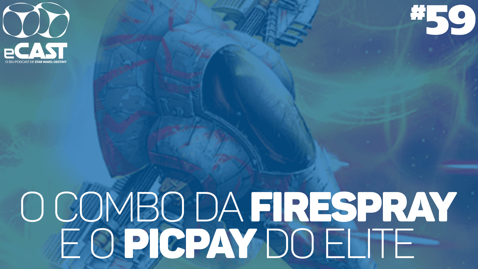 eCast 59 – O combo da Firespray e o PicPay do Elite