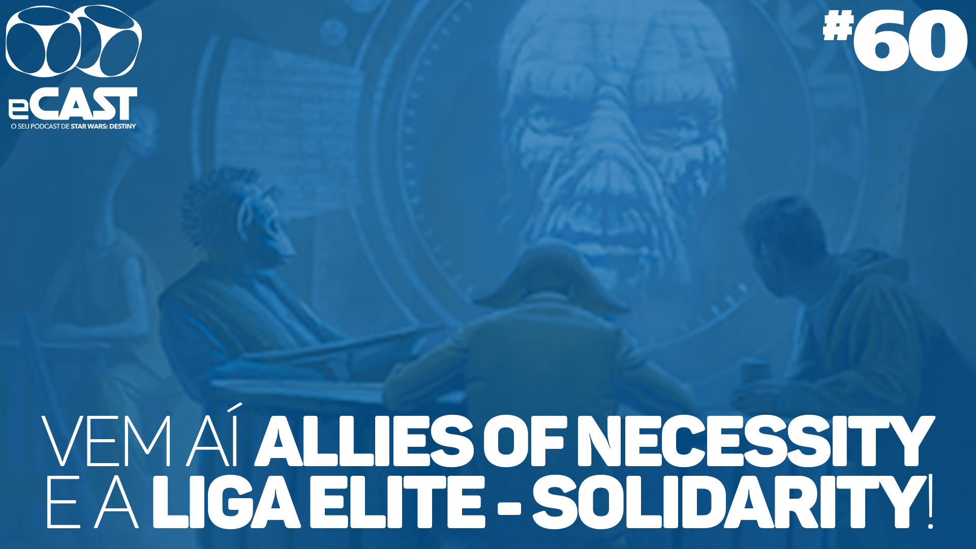 eCast 60 – Vem aí Allies of Necessity e a Liga Elite – Solidarity!