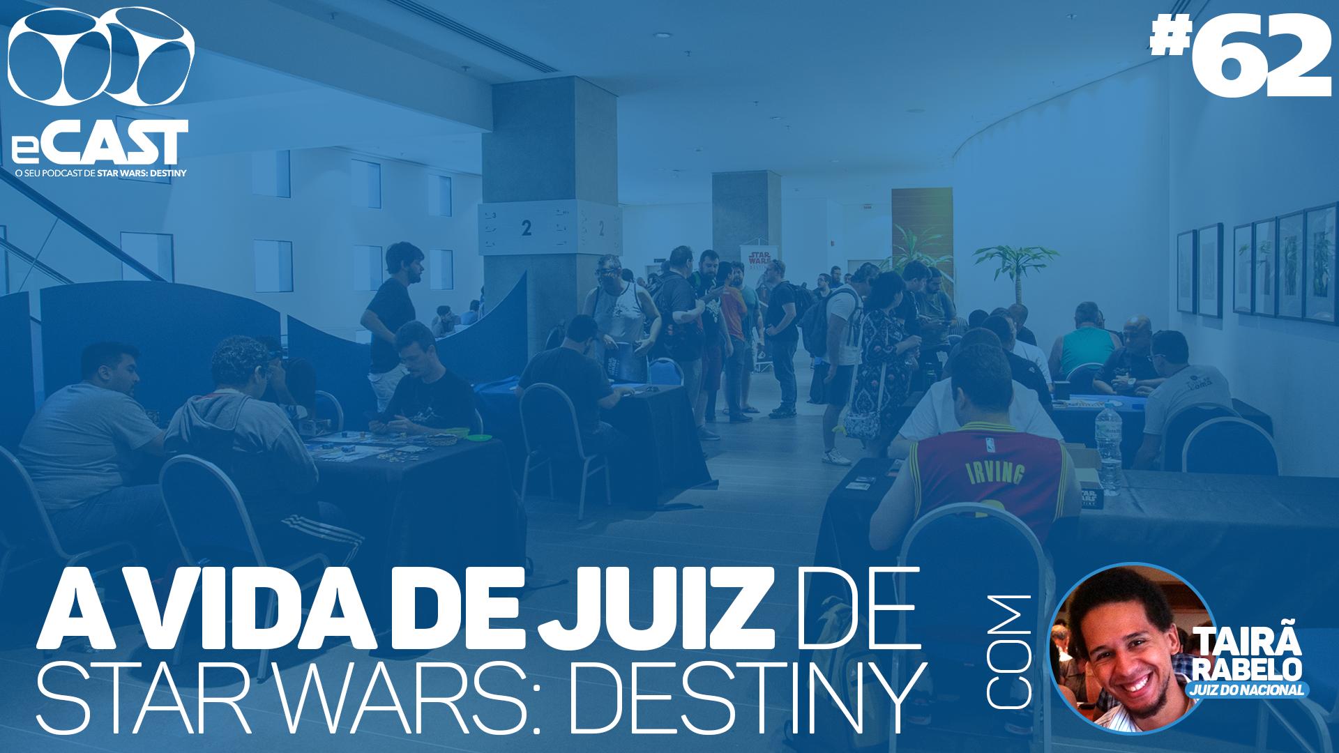 eCast 62 – A vida de juiz de Star Wars: Destiny, com Tairã Rabelo